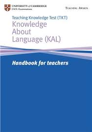 Teaching Knowledge Test (TKT) Knowledge About Language (KAL) Handbook for Teachers